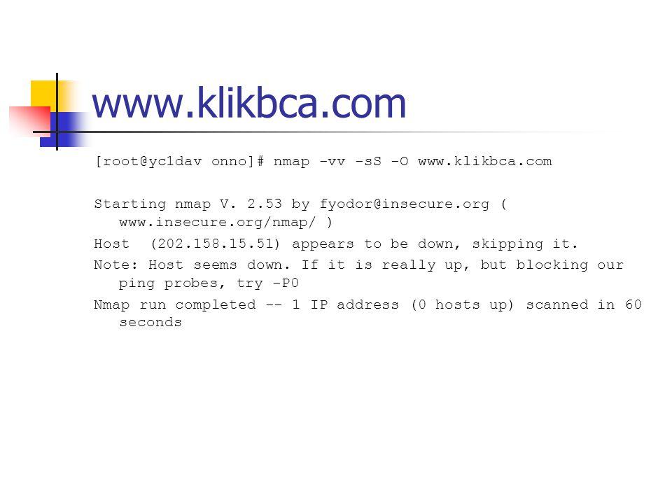 www.klikbca.com [root@yc1dav onno]# nmap -vv -sS -O www.klikbca.com